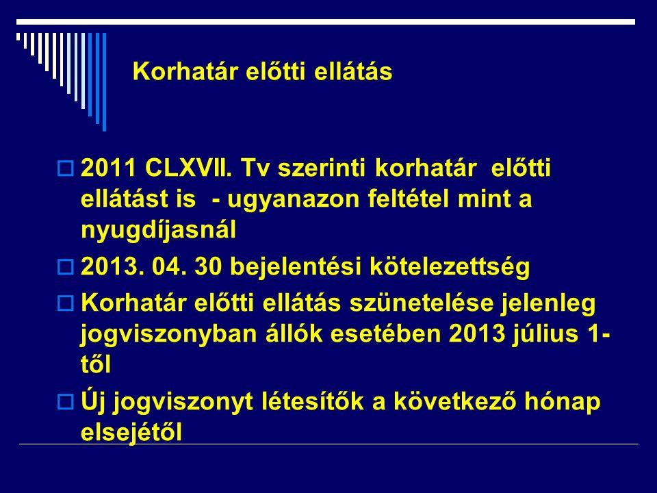  2011 CLXVII. Tv szerinti korhatár előtti ellátást is - ugyanazon feltétel mint a nyugdíjasnál  2013. 04. 30 bejelentési kötelezettség  Korhatár el