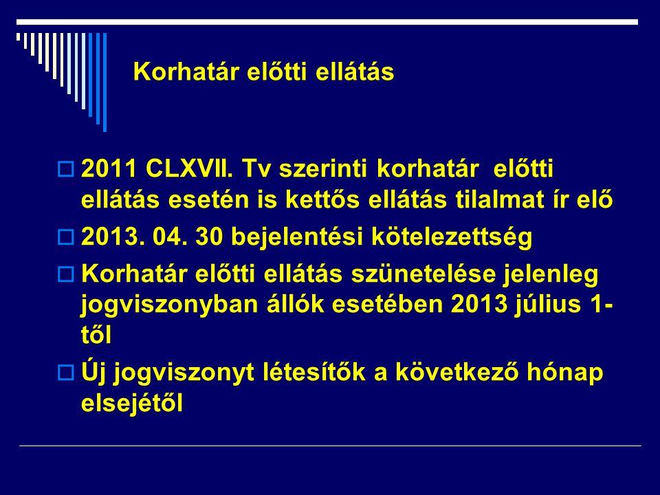  2011 CLXVII. Tv szerinti korhatár előtti ellátás esetén is kettős ellátás tilalmat ír elő  2013. 04. 30 bejelentési kötelezettség  Korhatár előtti