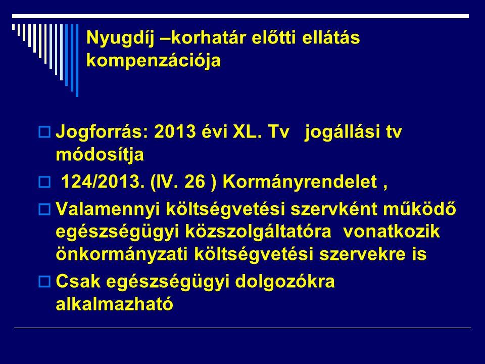  Jogforrás: 2013 évi XL. Tv jogállási tv módosítja  124/2013. (IV. 26 ) Kormányrendelet,  Valamennyi költségvetési szervként működő egészségügyi kö