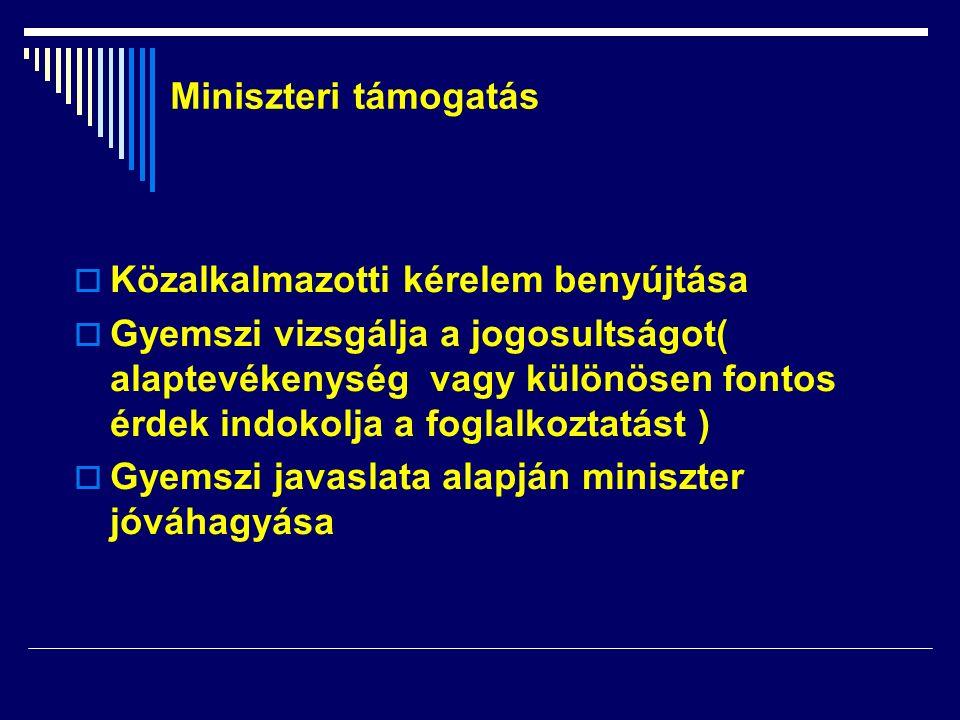  Közalkalmazotti kérelem benyújtása  Gyemszi vizsgálja a jogosultságot( alaptevékenység vagy különösen fontos érdek indokolja a foglalkoztatást ) 