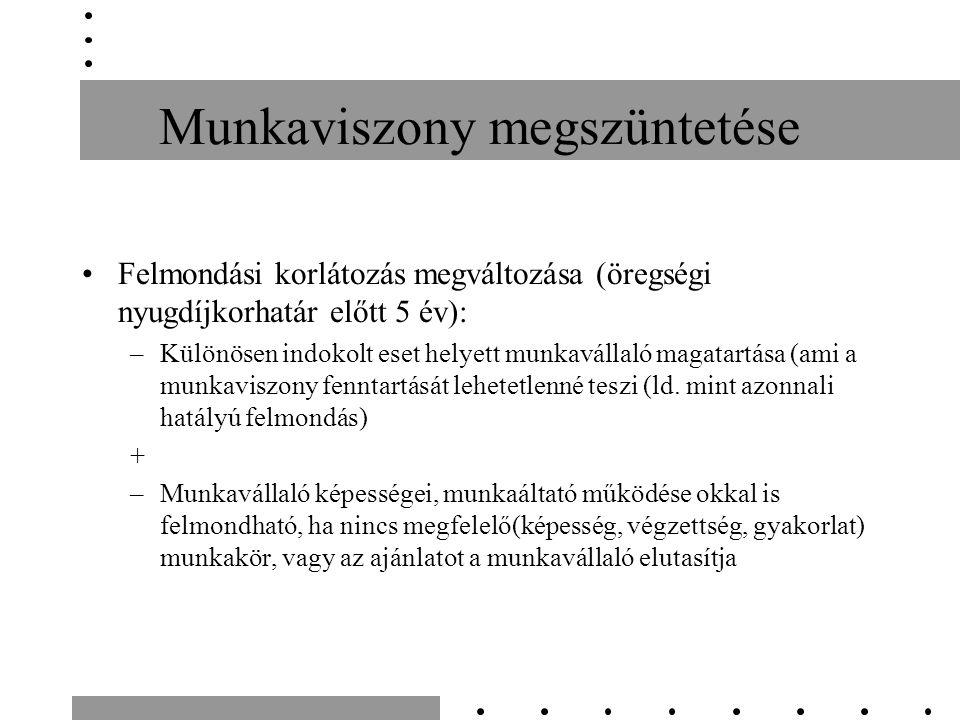 Munkaviszony megszüntetése Felmondási korlátozás megváltozása (öregségi nyugdíjkorhatár előtt 5 év): –Különösen indokolt eset helyett munkavállaló mag