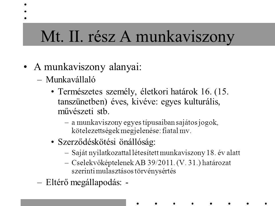 Munkaviszony megszűnése, megszüntetése Jogellenes megszüntetés jogkövetkezményei: –Megszűnés napja a jognyilatkozat közlésekori.