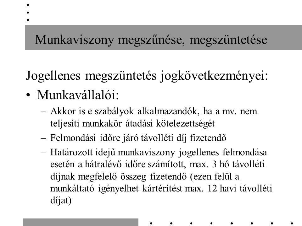 Munkaviszony megszűnése, megszüntetése Jogellenes megszüntetés jogkövetkezményei: Munkavállalói: –Akkor is e szabályok alkalmazandók, ha a mv. nem tel