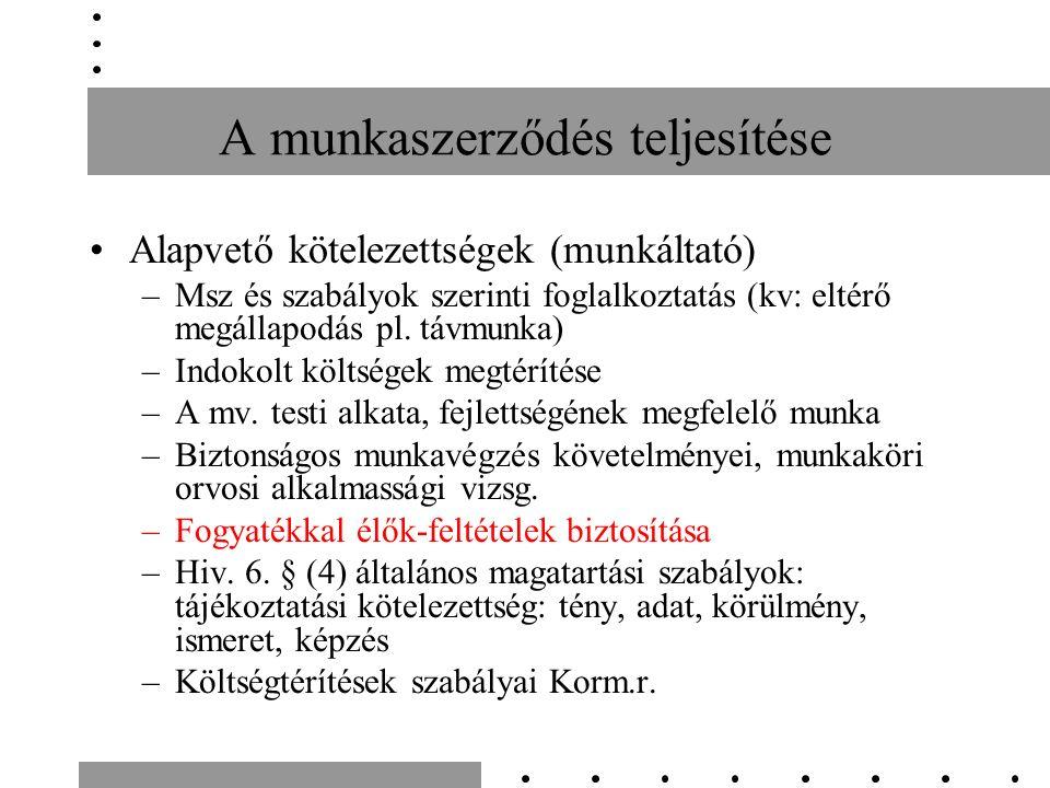 A munkaszerződés teljesítése Alapvető kötelezettségek (munkáltató) –Msz és szabályok szerinti foglalkoztatás (kv: eltérő megállapodás pl. távmunka) –I