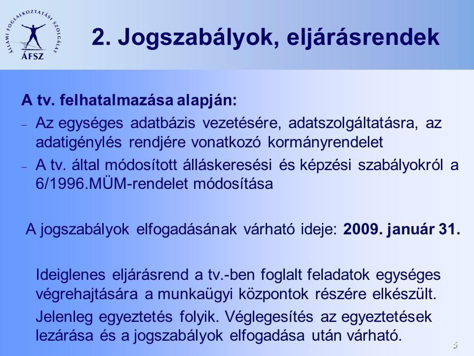 5 2. Jogszabályok, eljárásrendek A tv. felhatalmazása alapján:  Az egységes adatbázis vezetésére, adatszolgáltatásra, az adatigénylés rendjére vonatk