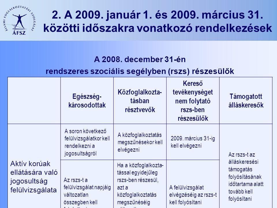 6 2. A 2009. január 1. és 2009. március 31. közötti időszakra vonatkozó rendelkezések A 2008. december 31-én rendszeres szociális segélyben (rszs) rés