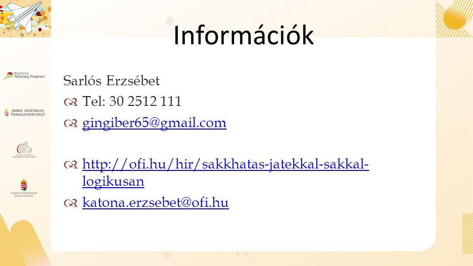Információk Sarlós Erzsébet  Tel: 30 2512 111  gingiber65@gmail.com gingiber65@gmail.com  http://ofi.hu/hir/sakkhatas-jatekkal-sakkal- logikusan http://ofi.hu/hir/sakkhatas-jatekkal-sakkal- logikusan  katona.erzsebet@ofi.hu katona.erzsebet@ofi.hu