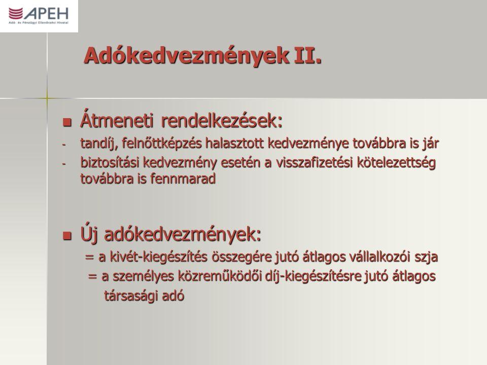 Adókedvezmények II. Átmeneti rendelkezések: Átmeneti rendelkezések: - tandíj, felnőttképzés halasztott kedvezménye továbbra is jár - biztosítási kedve