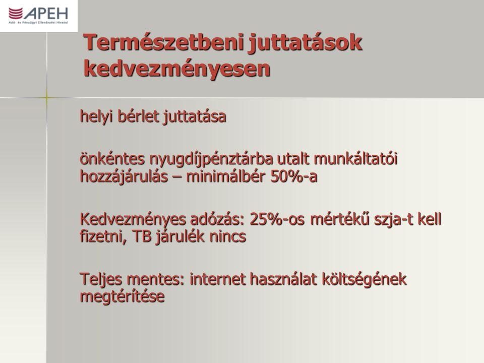 Természetbeni juttatások kedvezményesen helyi bérlet juttatása önkéntes nyugdíjpénztárba utalt munkáltatói hozzájárulás – minimálbér 50%-a Kedvezményes adózás: 25%-os mértékű szja-t kell fizetni, TB járulék nincs Teljes mentes: internet használat költségének megtérítése