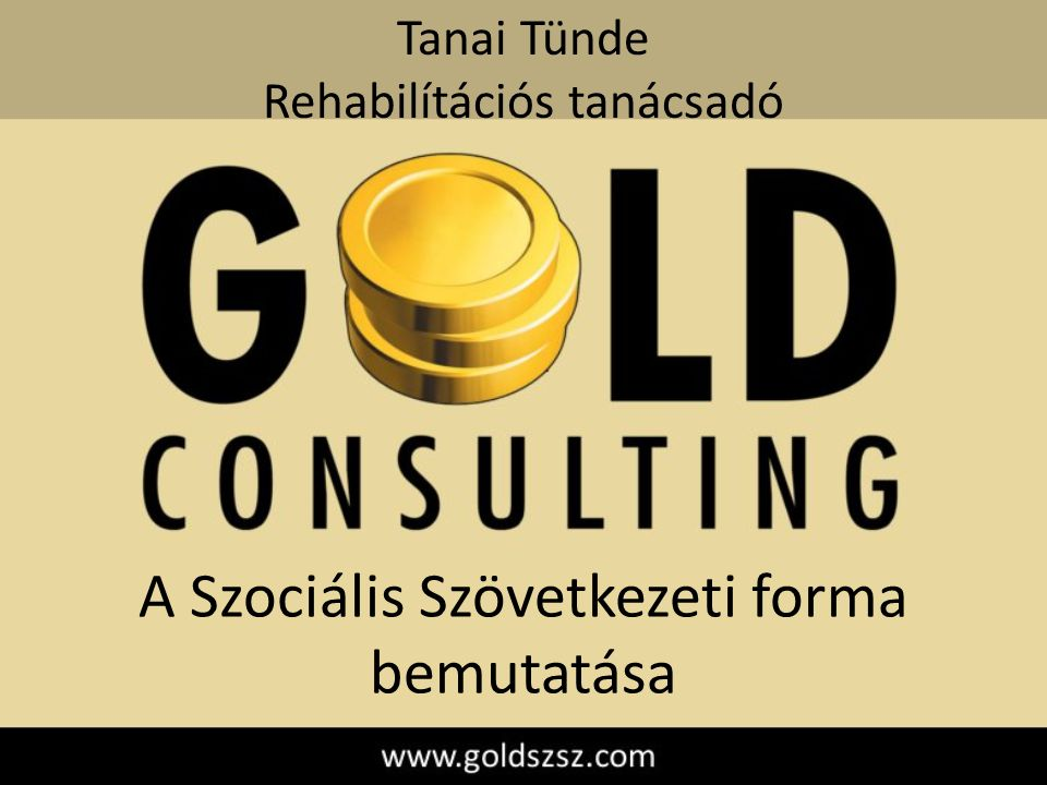 A Szociális Szövetkezeti forma bemutatása Tanai Tünde Rehabilítációs tanácsadó
