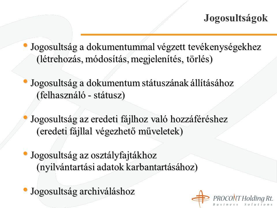 Jogosultságok Jogosultság a dokumentummal végzett tevékenységekhez Jogosultság a dokumentummal végzett tevékenységekhez (létrehozás, módosítás, megjelenítés, törlés) Jogosultság a dokumentum státuszának állításához Jogosultság a dokumentum státuszának állításához (felhasználó - státusz) Jogosultság az eredeti fájlhoz való hozzáféréshez Jogosultság az eredeti fájlhoz való hozzáféréshez (eredeti fájllal végezhető műveletek) Jogosultság az osztályfajtákhoz Jogosultság az osztályfajtákhoz (nyilvántartási adatok karbantartásához) Jogosultság archiváláshoz Jogosultság archiváláshoz