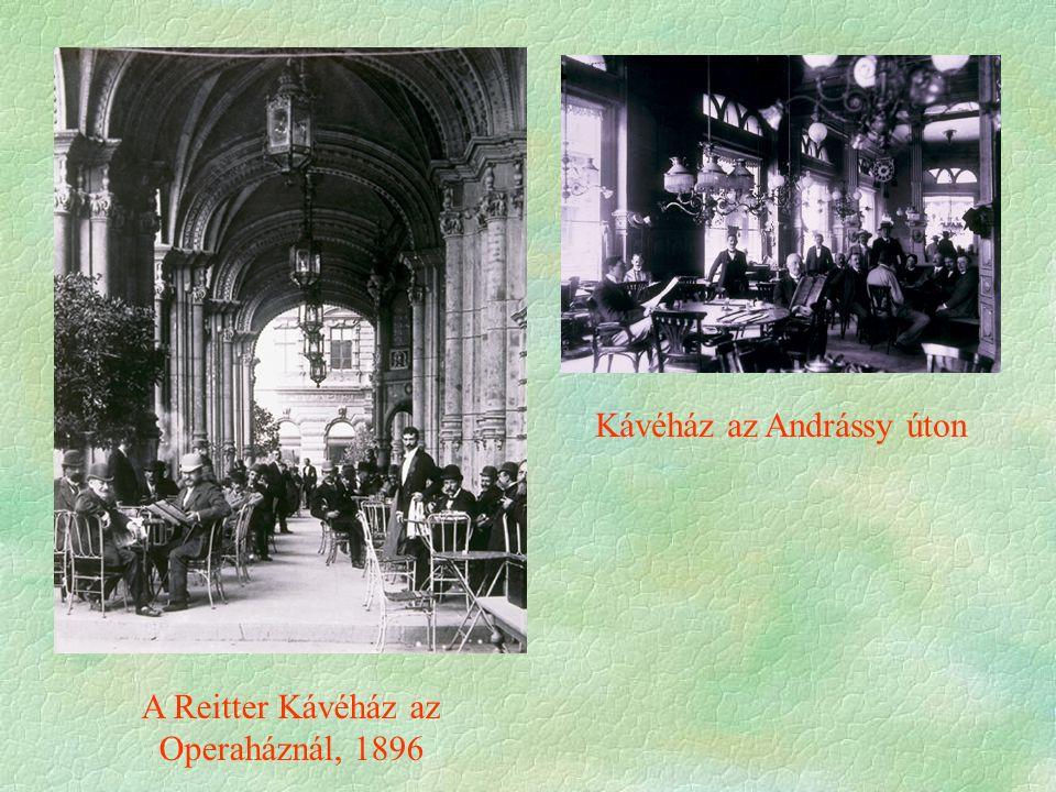 Kávéház Kávéház az Andrássy úton A Reitter Kávéház az Operaháznál, 1896