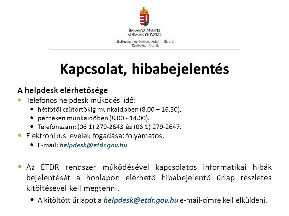 Kapcsolat, hibabejelentés A helpdesk elérhetősége Telefonos helpdesk működési idő: hétfőtől csütörtökig munkaidőben (8.00 – 16.30), pénteken munkaidőben (8.00 - 14.00).