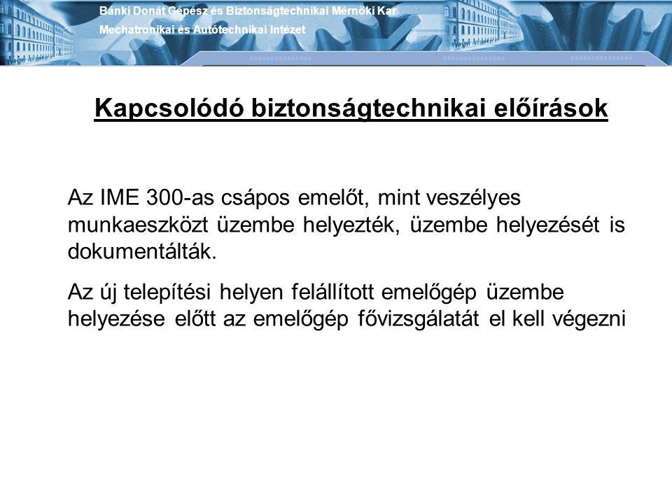 Kapcsolódó biztonságtechnikai előírások Az IME 300-as csápos emelőt, mint veszélyes munkaeszközt üzembe helyezték, üzembe helyezését is dokumentálták.