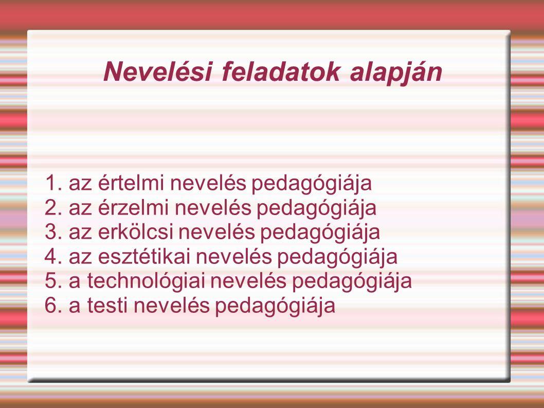 Nevelési feladatok alapján 1. az értelmi nevelés pedagógiája 2.