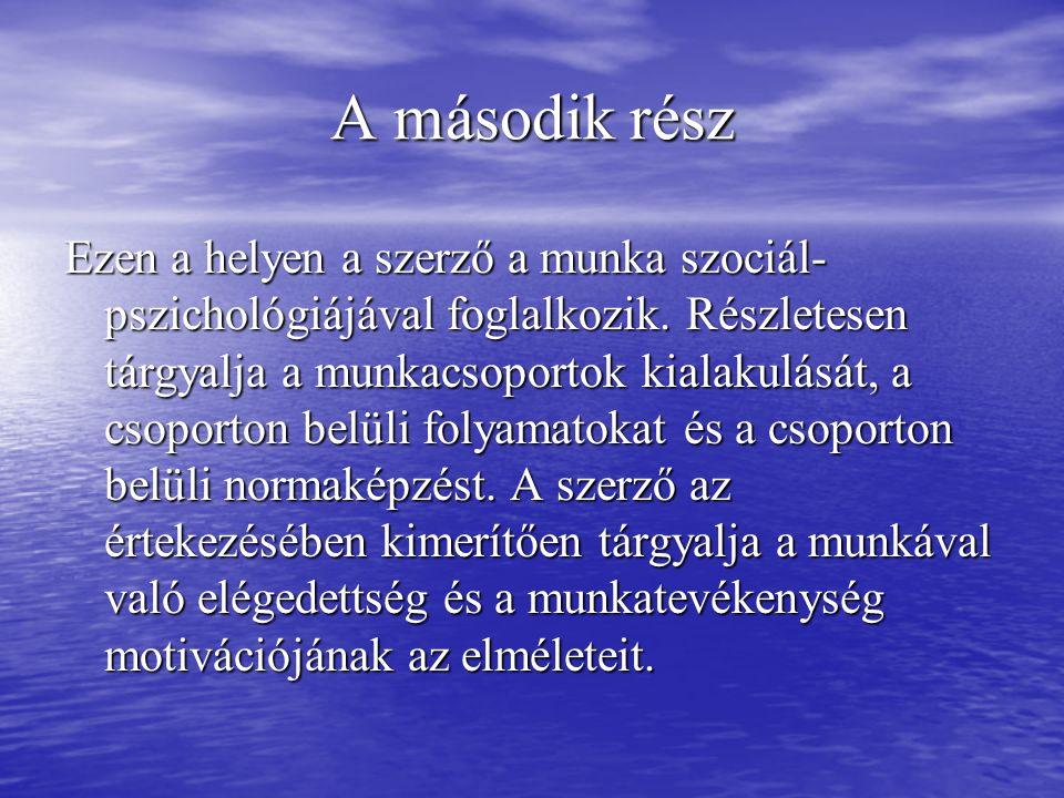 A második rész Ezen a helyen a szerző a munka szociál- pszichológiájával foglalkozik.