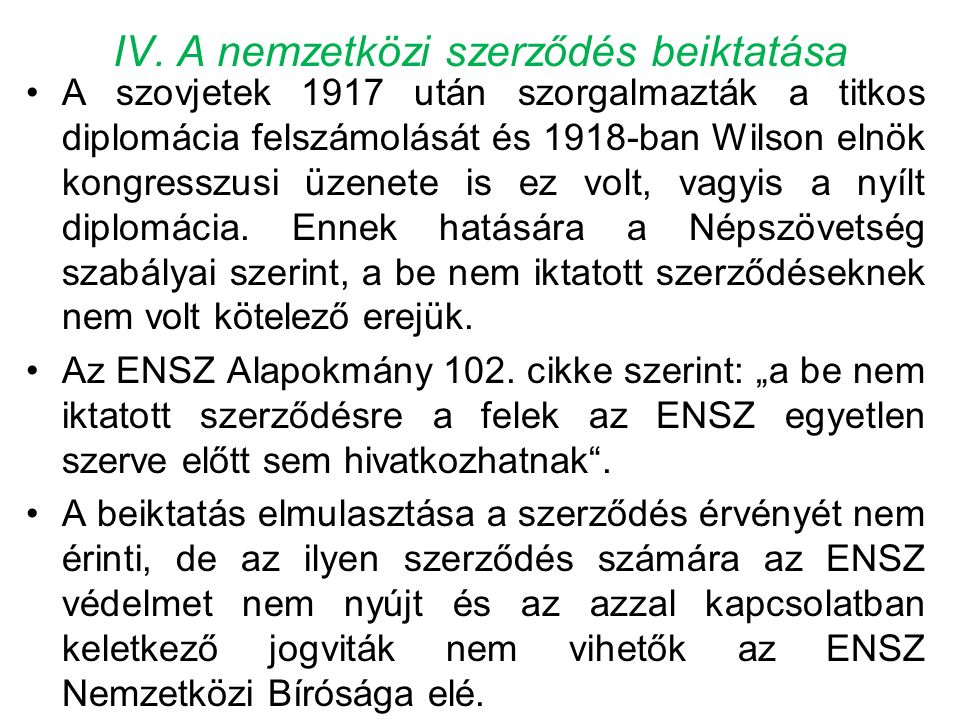 IV. A nemzetközi szerződés beiktatása A szovjetek 1917 után szorgalmazták a titkos diplomácia felszámolását és 1918-ban Wilson elnök kongresszusi üzen