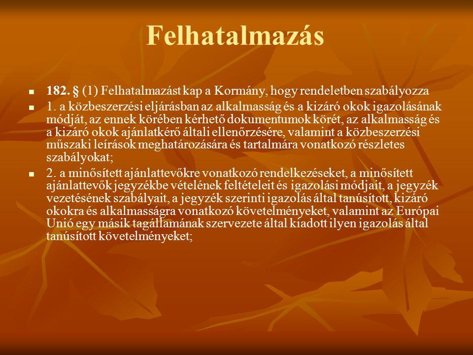 Felhatalmazás 182. § (1) Felhatalmazást kap a Kormány, hogy rendeletben szabályozza 1.
