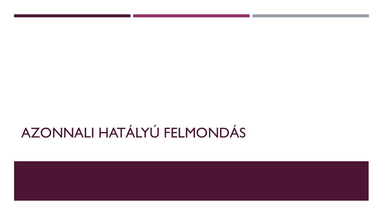 AZONNALI HATÁLYÚ FELMONDÁS