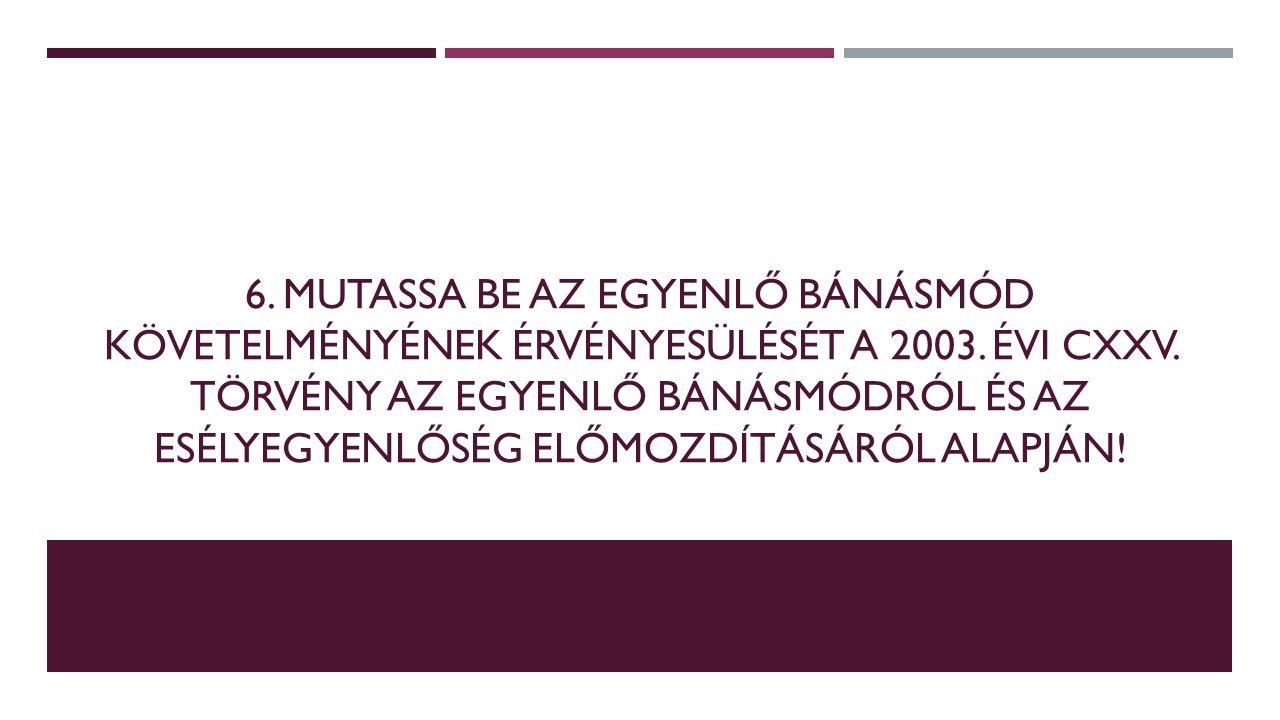 6. MUTASSA BE AZ EGYENLŐ BÁNÁSMÓD KÖVETELMÉNYÉNEK ÉRVÉNYESÜLÉSÉT A 2003.