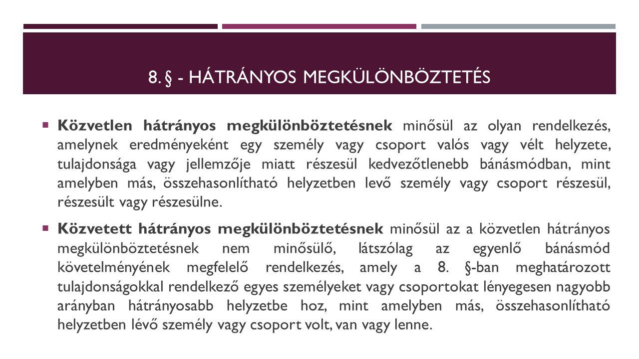 8. § - HÁTRÁNYOS MEGKÜLÖNBÖZTETÉS  Közvetlen hátrányos megkülönböztetésnek minősül az olyan rendelkezés, amelynek eredményeként egy személy vagy csop