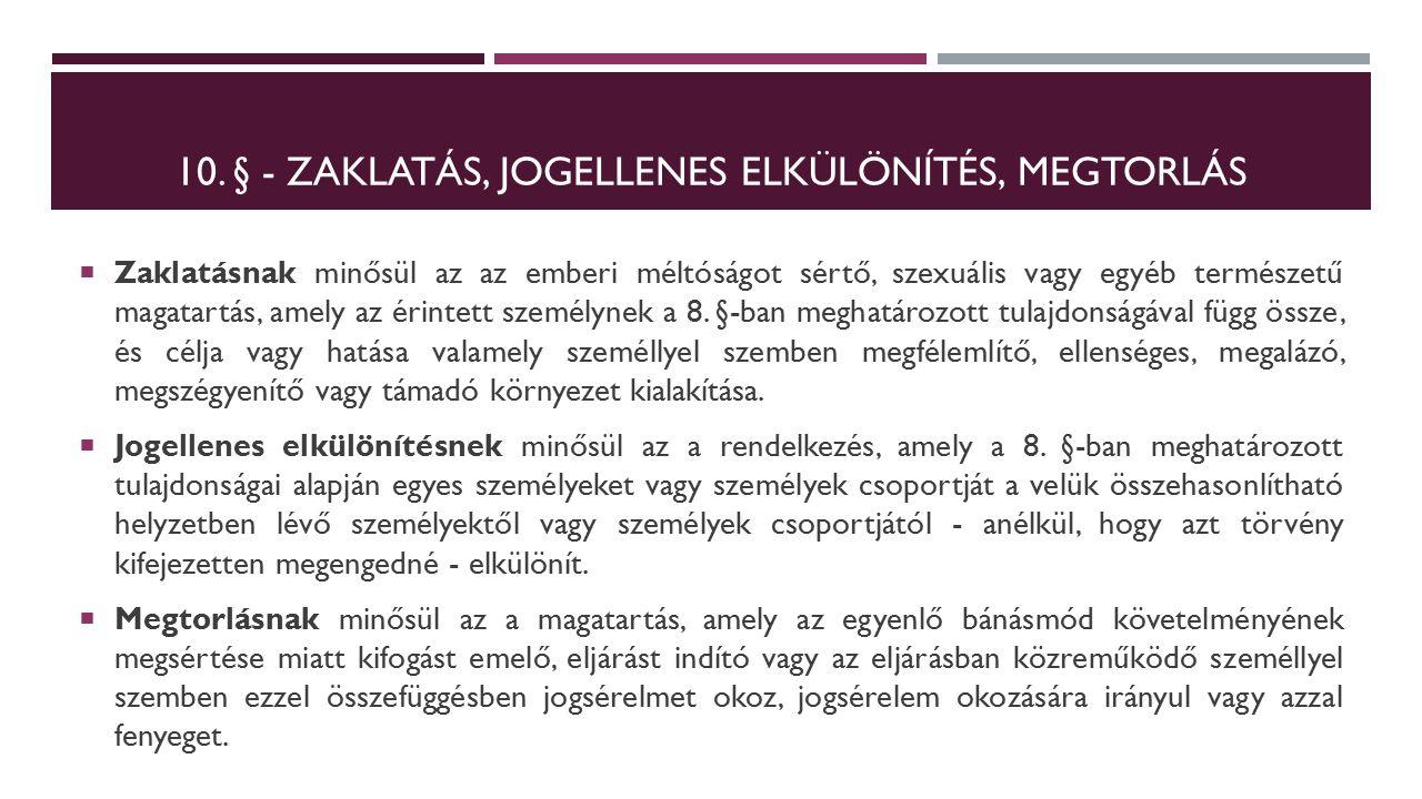 10. § - ZAKLATÁS, JOGELLENES ELKÜLÖNÍTÉS, MEGTORLÁS  Zaklatásnak minősül az az emberi méltóságot sértő, szexuális vagy egyéb természetű magatartás, a