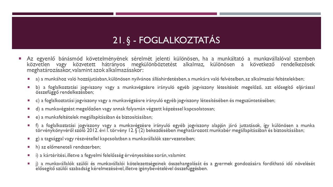 21. § - FOGLALKOZTATÁS  Az egyenlő bánásmód követelményének sérelmét jelenti különösen, ha a munkáltató a munkavállalóval szemben közvetlen vagy közv