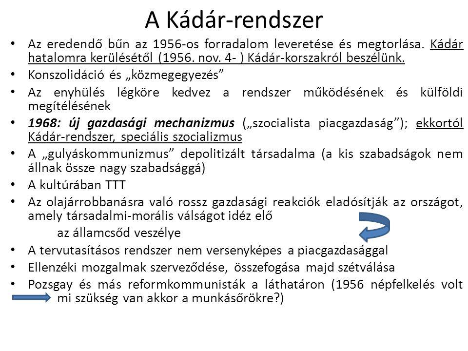 A Kádár-rendszer Az eredendő bűn az 1956-os forradalom leveretése és megtorlása. Kádár hatalomra kerülésétől (1956. nov. 4- ) Kádár-korszakról beszélü