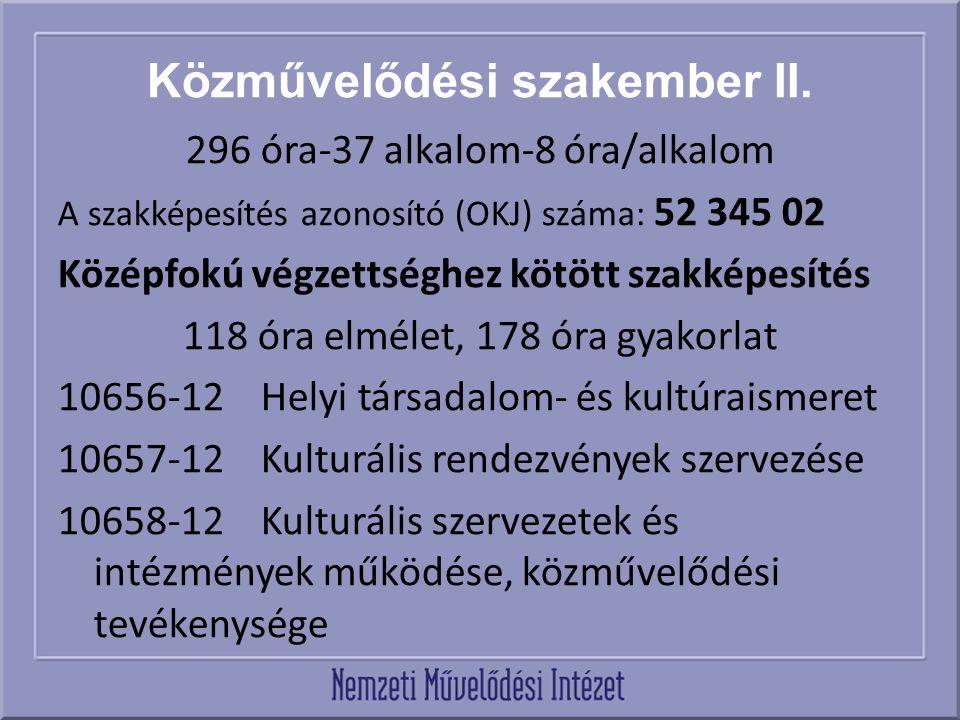 Közművelődési szakember II. 296 óra-37 alkalom-8 óra/alkalom A szakképesítés azonosító (OKJ) száma: 52 345 02 Középfokú végzettséghez kötött szakképes