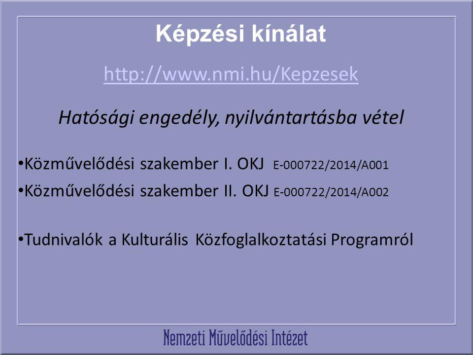 Képzési kínálat http://www.nmi.hu/Kepzesek Hatósági engedély, nyilvántartásba vétel Közművelődési szakember I. OKJ E-000722/2014/A001 Közművelődési sz