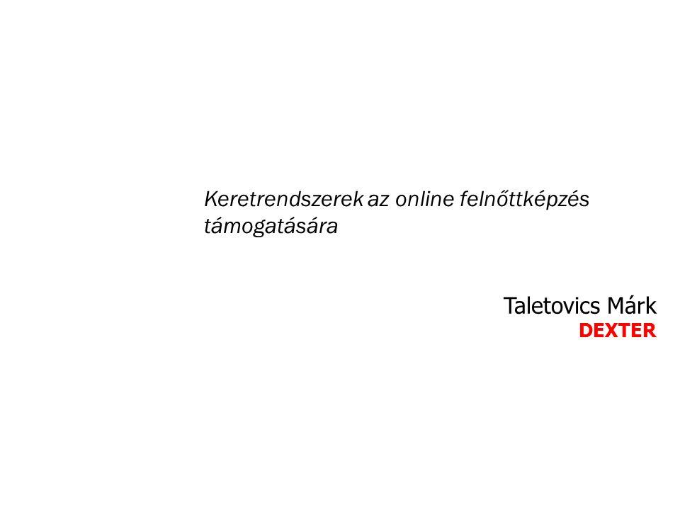 Keretrendszerek az online felnőttképzés támogatására Taletovics Márk DEXTER