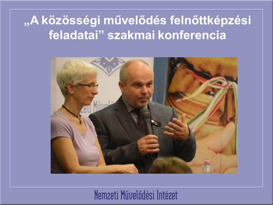 """""""A közösségi művelődés felnőttképzési feladatai szakmai konferencia"""