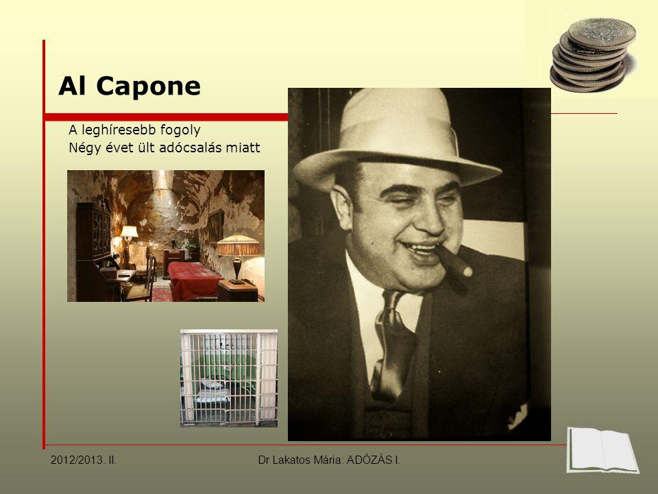 Al Capone A leghíresebb fogoly Négy évet ült adócsalás miatt 2012/2013.