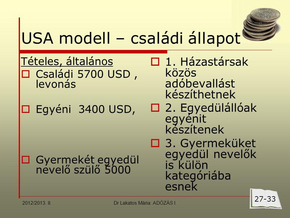 USA modell – családi állapot Tételes, általános  Családi 5700 USD, levonás  Egyéni 3400 USD,  Gyermekét egyedül nevelő szülő 5000  1.