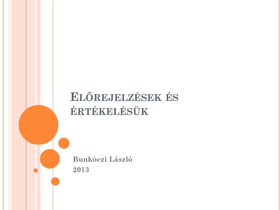 E LŐREJELZÉSEK ÉS ÉRTÉKELÉSÜK Bunkóczi László 2013