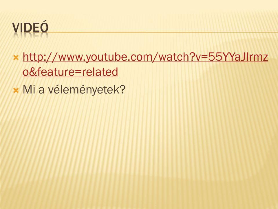  http://www.youtube.com/watch?v=55YYaJIrmz o&feature=related http://www.youtube.com/watch?v=55YYaJIrmz o&feature=related  Mi a véleményetek?