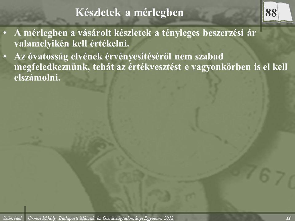 Számvitel Ormos Mihály, Budapesti Műszaki és Gazdaságtudományi Egyetem, 2013. Készletek a mérlegben A mérlegben a vásárolt készletek a tényleges besze