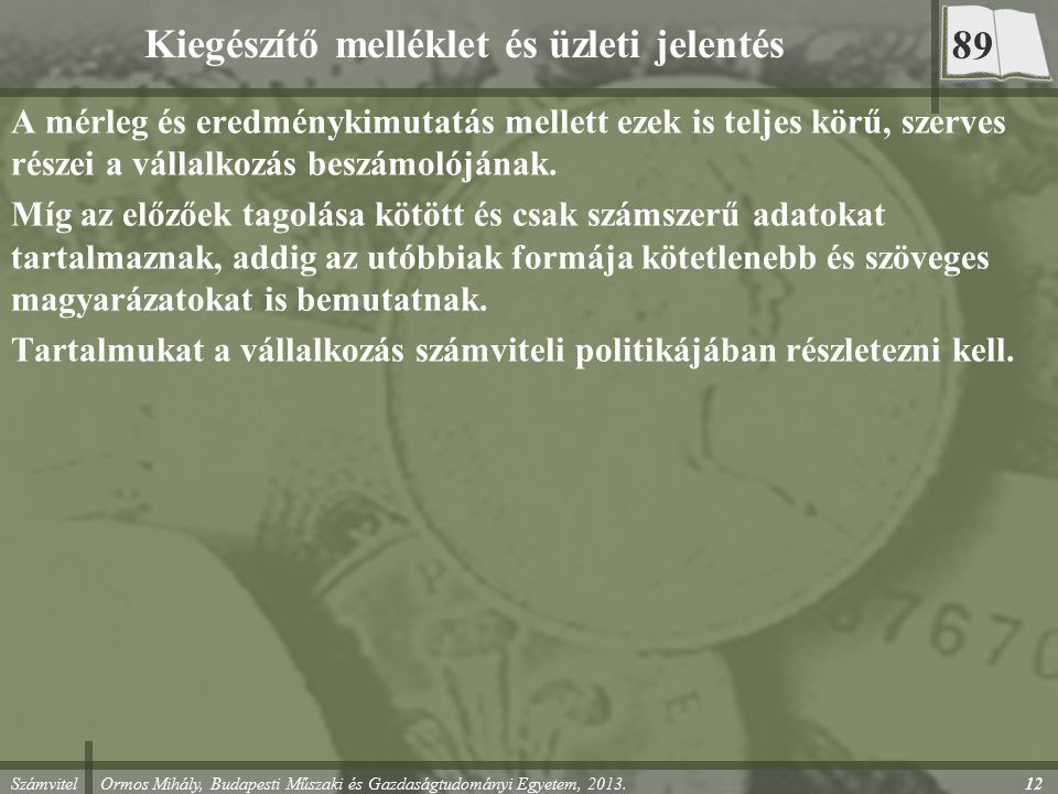 Számvitel Ormos Mihály, Budapesti Műszaki és Gazdaságtudományi Egyetem, 2013. Kiegészítő melléklet és üzleti jelentés A mérleg és eredménykimutatás me