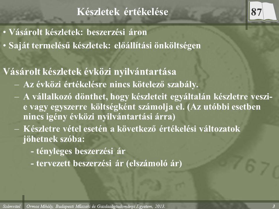 Számvitel Ormos Mihály, Budapesti Műszaki és Gazdaságtudományi Egyetem, 2013. Készletek értékelése Vásárolt készletek: beszerzési áron Saját termelésű