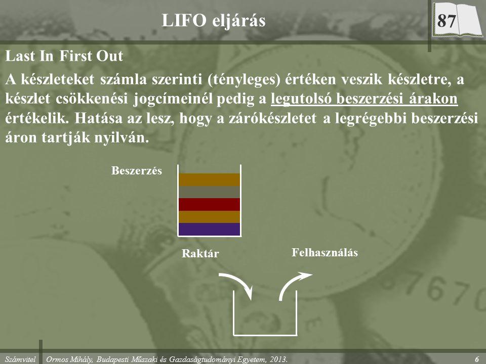 Számvitel Ormos Mihály, Budapesti Műszaki és Gazdaságtudományi Egyetem, 2013. LIFO eljárás Last In First Out A készleteket számla szerinti (tényleges)