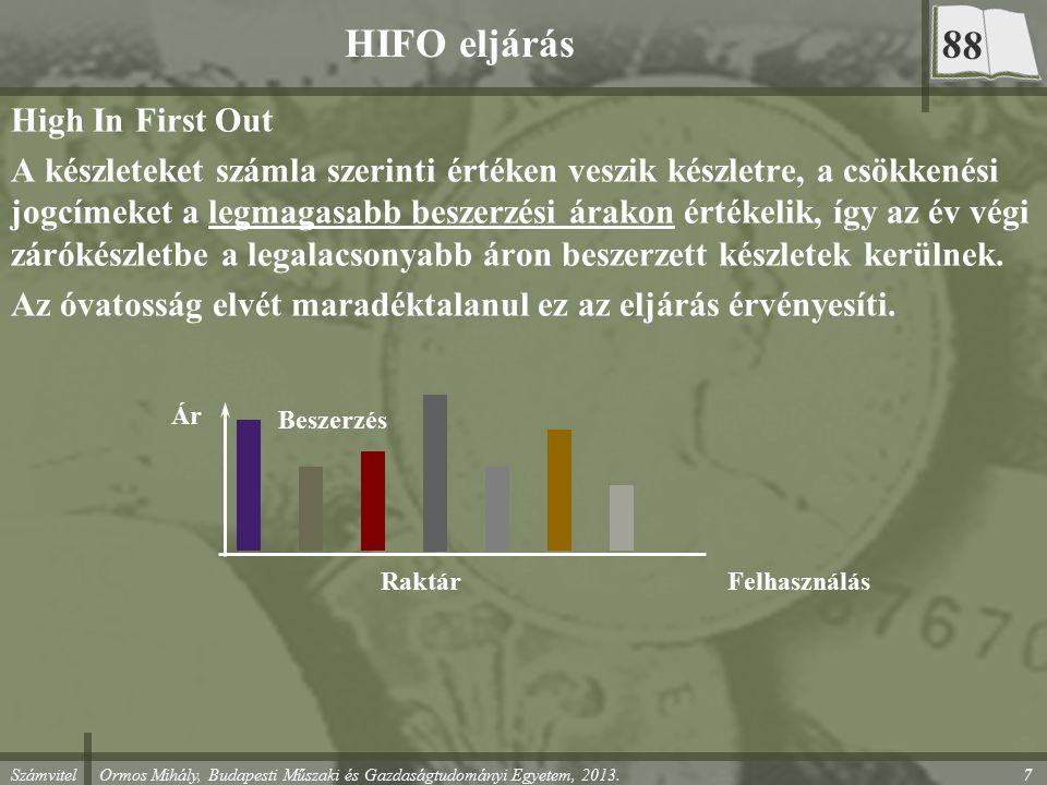 Számvitel Ormos Mihály, Budapesti Műszaki és Gazdaságtudományi Egyetem, 2013. HIFO eljárás High In First Out A készleteket számla szerinti értéken ves