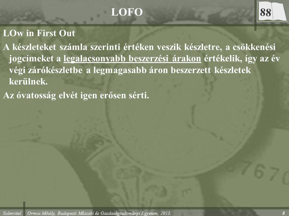 Számvitel Ormos Mihály, Budapesti Műszaki és Gazdaságtudományi Egyetem, 2013. LOFO LOw in First Out A készleteket számla szerinti értéken veszik készl