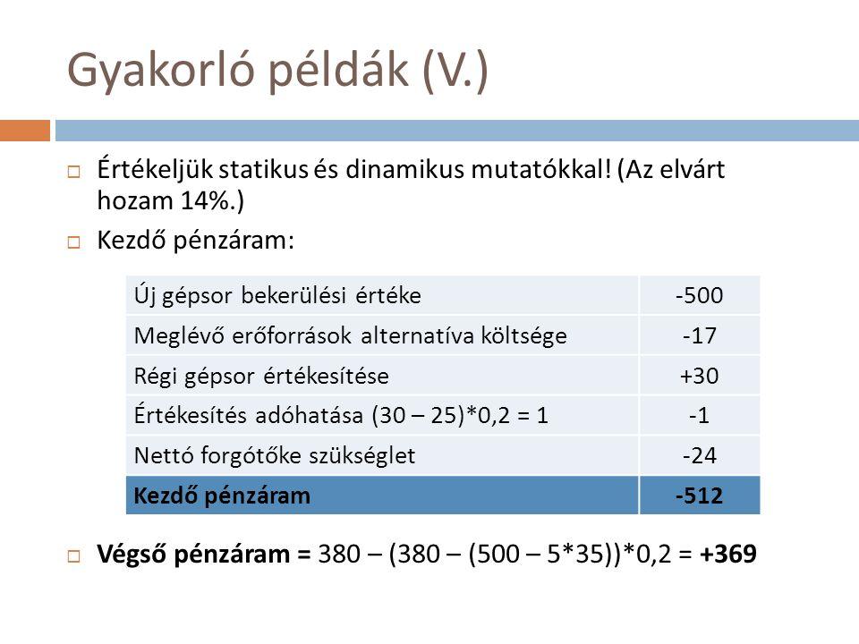 Gyakorló példák (V.)  Értékeljük statikus és dinamikus mutatókkal.