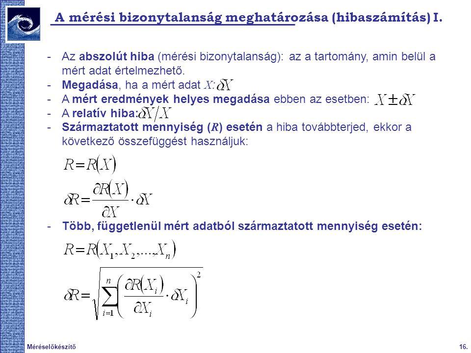 16.Méréselőkészítő A mérési bizonytalanság meghatározása (hibaszámítás) I. -Az abszolút hiba (mérési bizonytalanság): az a tartomány, amin belül a mér