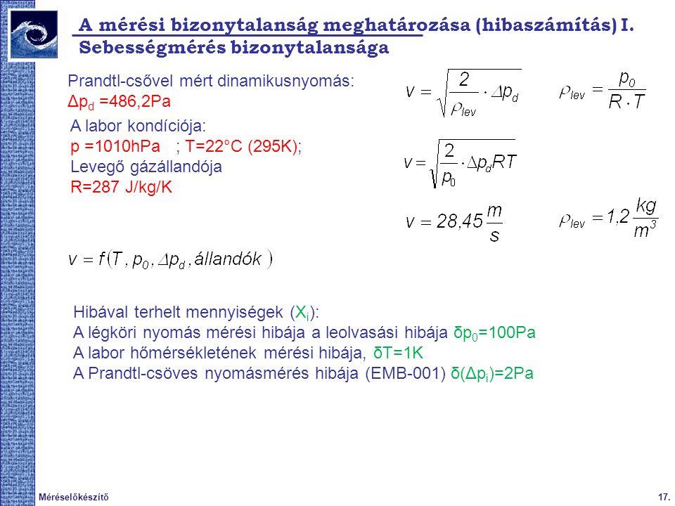 17.Méréselőkészítő A mérési bizonytalanság meghatározása (hibaszámítás) I. Sebességmérés bizonytalansága Prandtl-csővel mért dinamikusnyomás: Δp d =48
