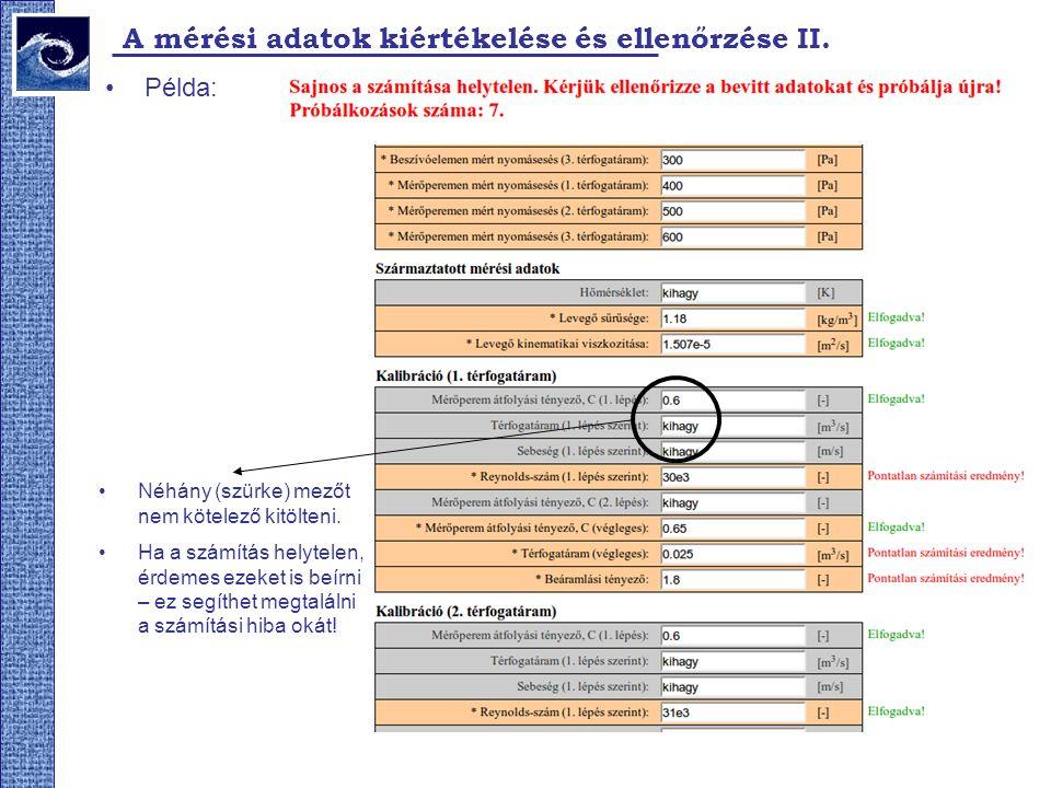 A mérési adatok kiértékelése és ellenőrzése II. Példa: Néhány (szürke) mezőt nem kötelező kitölteni. Ha a számítás helytelen, érdemes ezeket is beírni