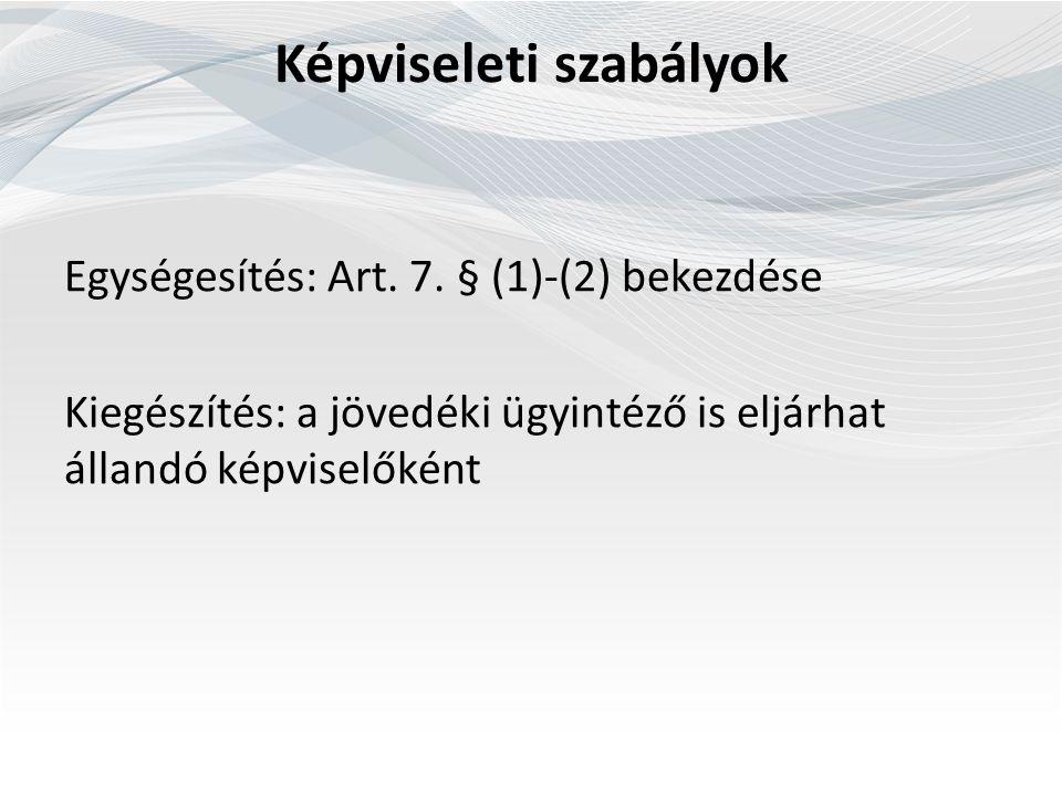 Képviseleti szabályok Egységesítés: Art. 7.