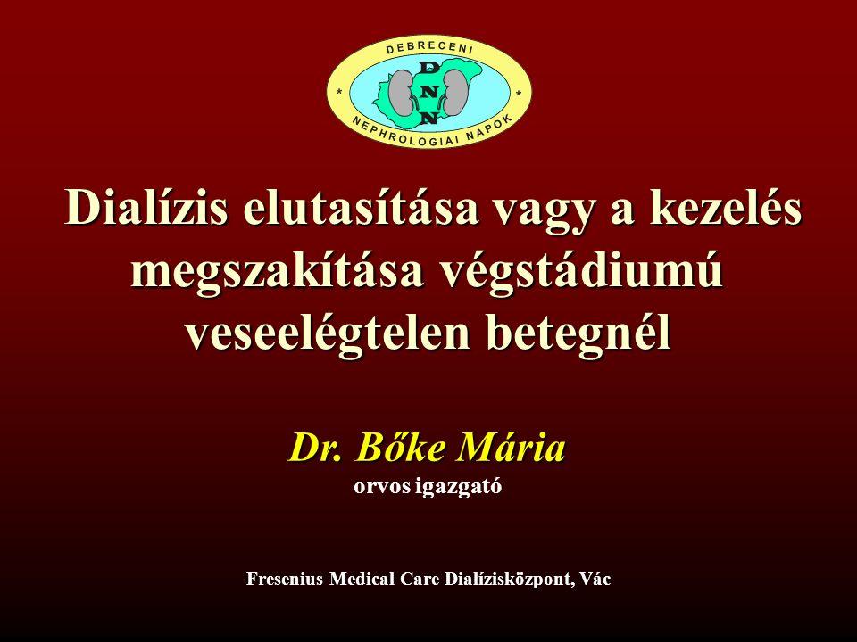 Dialízis elutasítása vagy a kezelés megszakítása végstádiumú veseelégtelen betegnél Dialízis elutasítása vagy a kezelés megszakítása végstádiumú veseelégtelen betegnél Dr.