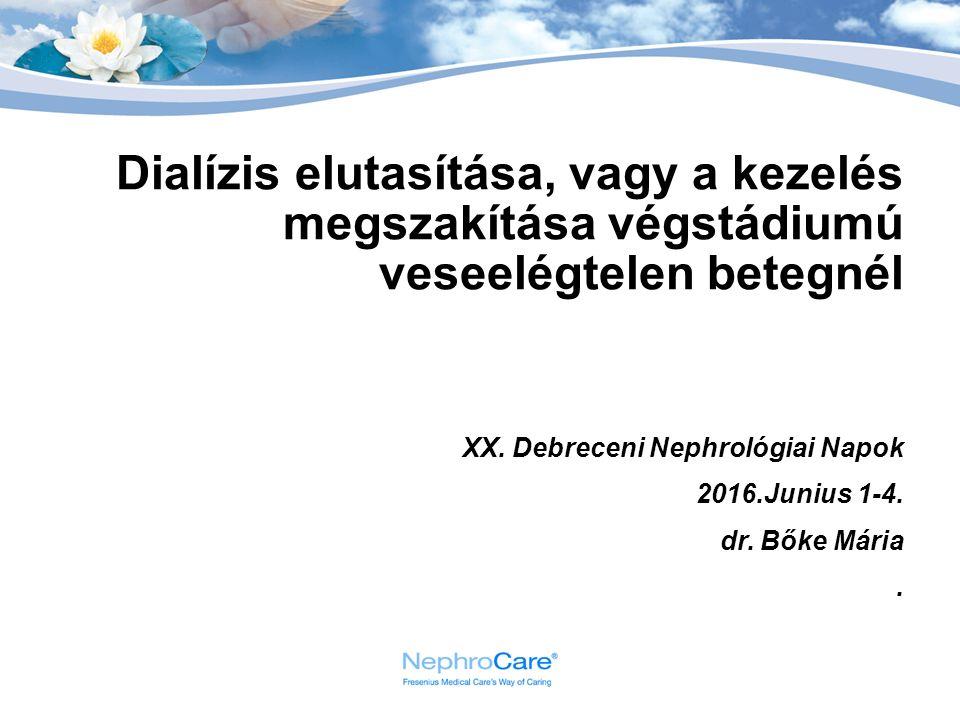 Dialízis elutasítása, vagy a kezelés megszakítása végstádiumú veseelégtelen betegnél XX. Debreceni Nephrológiai Napok 2016.Junius 1-4. dr. Bőke Mária.