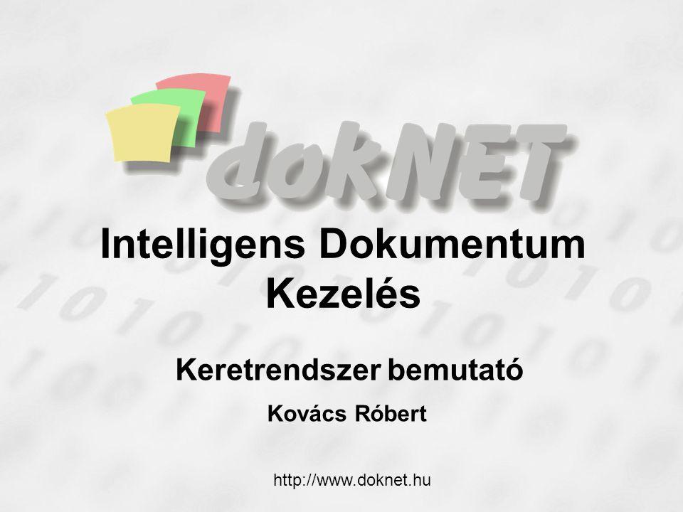 Intelligens Dokumentum Kezelés Keretrendszer bemutató Kovács Róbert http://www.doknet.hu